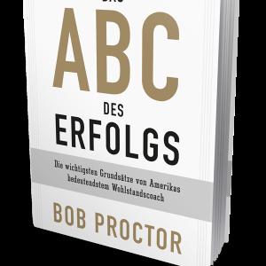 Das ABC des Erfolgs vom Wohlstandscoach Bob Proctor